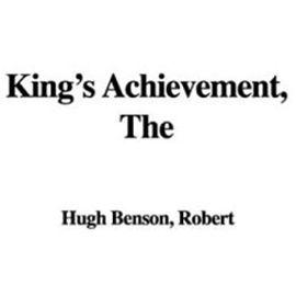 The King's Achievement - Robert Hugh Benson
