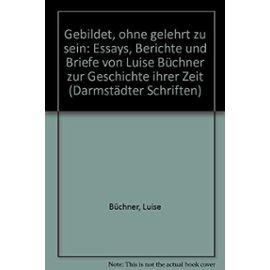 Gebildet, ohne gelehrt zu sein: Essays, Berichte und Briefe (Darmstadter Schriften) (German Edition) - Louise Buchner