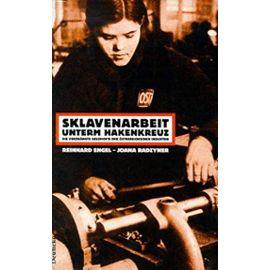 Sklavenarbeit unterm Hakenkreuz: Die Verdrangte Geschichte der osterreichischen Industrie (German Edition) - Reinhard Engel