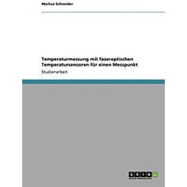 Temperaturmessung mit faseroptischen Temperatursensoren für einen Messpunkt - Markus Schneider