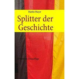 Splitter der Geschichte - Martin Mayer