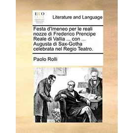 Festa D'Imeneo Per Le Reali Nozze Di Frederico Prencipe Reale Di Vallia ... Con ... Augusta Di Sax-Gotha Celebrata Nel Regio Teatro. - Paolo Rolli
