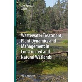 Wastewater Treatment, Plant Dynamics and Management in Constructed and Natural Wetlands - Jan Vymazal