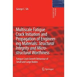 Multiscale Fatigue Crack Initiation and Propagation of Engineering Materials: Structural Integrity and Microstructural Worthiness - George C. Sih