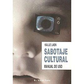Sabotaje cultural : manual de uso - Kalle Lasn