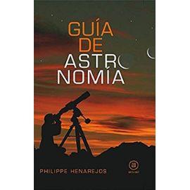 Guia de astronomia/ Guide Of Astronomy - Philippe Henarejos