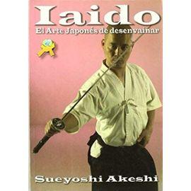 Akeshi, S: Iaido : el arte japonés de desenvainar la espada