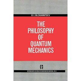 The Philosophy of Quantum Mechanics - D. I. Blokhintsev