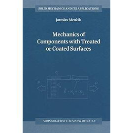 Mechanics of Components with Treated or Coated Surfaces - Jaroslav Mencík