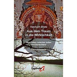 Aus dem Traum in die Wirklichkeit: Mein Leben zwischen Indien und Deutschland. Eine Autobiografie - Bhate, Hasmukh