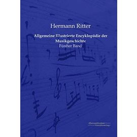 Allgemeine Illustrierte Encyklopädie der Musikgeschichte - Hermann Ritter