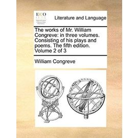 The Works of Mr. William Congreve: In Three Volumes. Consisting of His Plays and Poems. the Fifth Edition. Volume 2 of 3 - Unknown