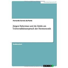 Jürgen Habermas und die Kritik am Universalitätsanspruch der Hermeneutik - Fernando Correia Da Ponte