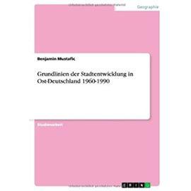 Grundlinien der Stadtentwicklung in Ost-Deutschland 1960-1990 - Benjamin Mustafic