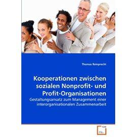 Kooperationen zwischen sozialen Nonprofit- und Profit-Organisationen: Gestaltungsansatz zum Management einer interorganisationalen Zusammenarbeit (German Edition) - Unknown