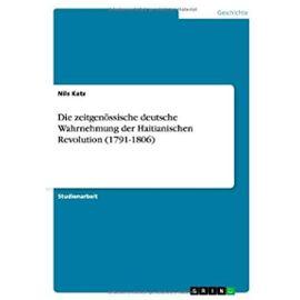Die zeitgenössische deutsche Wahrnehmung der Haitianischen Revolution (1791-1806) - Nils Katz