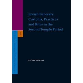 Jewish Funerary Customs, Practices and Rites in the Second Temple Period - Rachel Hachlili