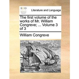 The First Volume of the Works of Mr. William Congreve; ... Volume 3 of 3 - William Congreve