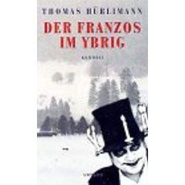 Der Franzos im Ybrig: Komödie - Thomas Hürlimann