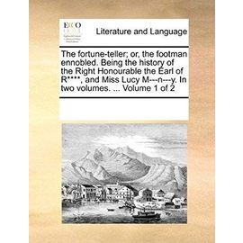 The Fortune-Teller; Or, the Footman Ennobled. Being the History of the Right Honourable the Earl of R****, and Miss Lucy M---N---Y. in Two Volumes. .. - Unknown