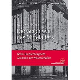 Die Gegenwart des Mittelalters - Otto Gerhard Oexle