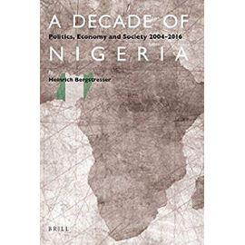 A Decade of Nigeria: Politics, Economy and Society 2004-2016 - Heinrich Bergstresser