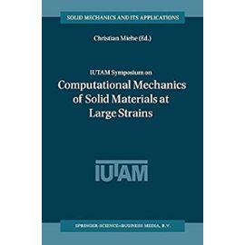 IUTAM Symposium on Computational Mechanics of Solid Materials at Large Strains - Christian Miehe