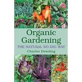 By Charles Dowding - Organic Gardening: The Natural No-dig Way (1st (first) edition) - Charles Dowding