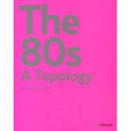 The 80s: A Topology - Ulrich Loock