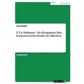 E.T.A. Hoffmann - Die Königsbraut: Eine kompositorische Parodie des Märchens - Julia Hanika