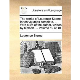 The Works of Laurence Sterne. in Ten Volumes Complete. ... with a Life of the Author, Written by Himself. ... Volume 10 of 10 - Laurence Sterne