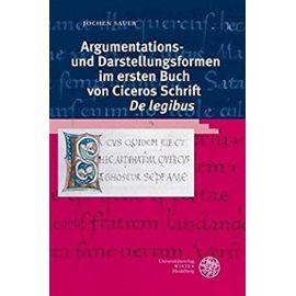 Argumentations- und Darstellungsformen im ersten Buch von Ciceros Schrift 'De legibus' - Jochen Sauer