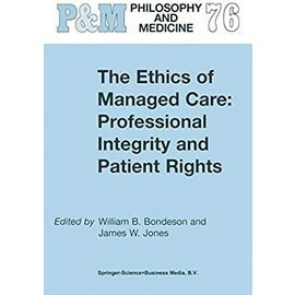 The Ethics of Managed Care: Professional Integrity and Patient Rights - W. B. Bondeson