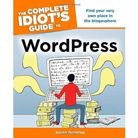 The Complete Idiot's Guide to WordPress (Complete Idiot's Guides (Computers)) - Susan Gunelius
