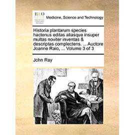Historia Plantarum Species Hactenus Editas Aliasque Insuper Multas Noviter Inventas & Descriptas Complectens. ... Auctore Joanne Raio, ... Volume 3 of 3 - Ray, Professor Of Egyptology John