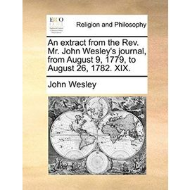 An Extract from the REV. Mr. John Wesley's Journal, from August 9, 1779, to August 26, 1782. XIX. - John Wesley