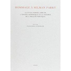 Hommage À Milman Parry: Le Style Formulaire de l'Épopée Homérique Et La Théorie de l'Oralité Poétique - Françoise Létoublon