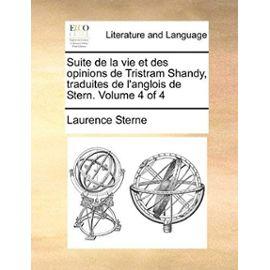 Suite de La Vie Et Des Opinions de Tristram Shandy, Traduites de L'Anglois de Stern. Volume 4 of 4 - Laurence Sterne