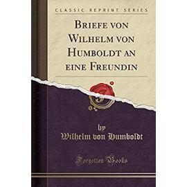 Humboldt, W: Briefe von Wilhelm von Humboldt an eine Freundi