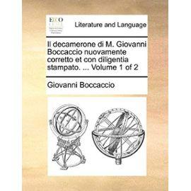 Il Decamerone Di M. Giovanni Boccaccio Nuovamente Corretto Et Con Diligentia Stampato. ... Volume 1 of 2 - Giovanni Boccaccio