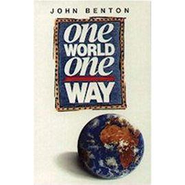 ONE WORLD ONE WAY - John Benton