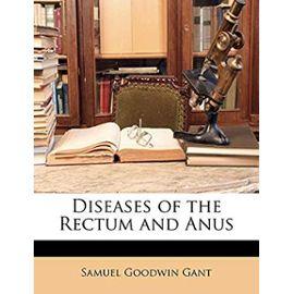 Diseases of the Rectum and Anus - Gant, Samuel Goodwin