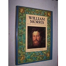 William Morris: His Life and Work (Biography, Letters & Diaries) - Stephen Coote