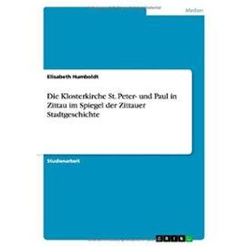 Die Klosterkirche St. Peter- und Paul in Zittau im Spiegel der Zittauer Stadtgeschichte - Elisabeth Humboldt