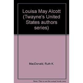 Louisa May Alcott (Twayne's United States authors series) - Ruth K. Macdonald