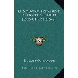 Le Nouveau Testament de Notre Seigneur Jesus-Christ (1872) - Hugues Oltramare