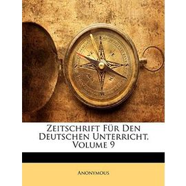 Zeitschrift Fur Den Deutschen Unterricht, Volume 9 - Anonymous