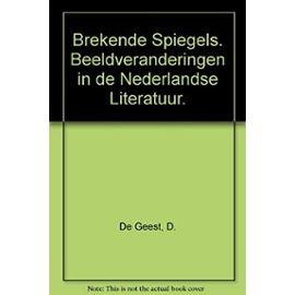 Brekende Spiegels. Beeldveranderingen in de Nederlandse Literatuur - D. De Geest