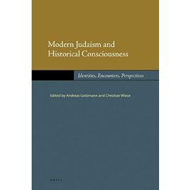 Modern Judaism and Historical Consciousness: Identities, Encounters, Perspectives - Christian Wiese