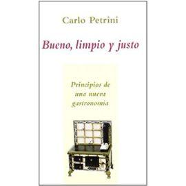 Bueno, limpio y justo : principios de una nueva gastronomía - Carlo Petrini